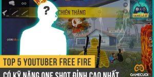 Top 5 Game Thủ/Youtuber Có Kĩ Năng OneShot Đỉnh Cao Nhất Free Fire Việt Nam
