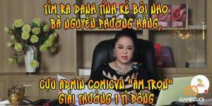 """Cựu admin ComicVN """"ẵm gọn"""" 1 tỉ đồng tiền thưởng tìm ra antifan của bà Nguyễn Phương Hằng"""