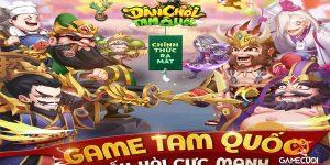 Dân Chơi Tam Quốc chính thức ra mắt tặng Gifcode độc quyền trên Gamecuoi.com