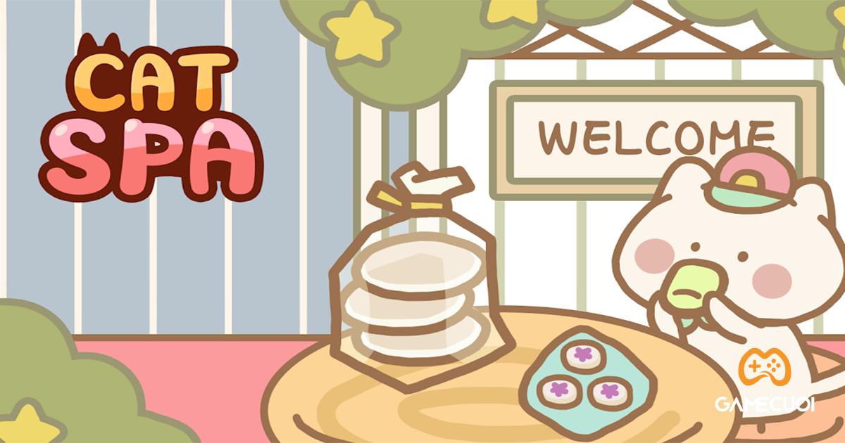 [Game hay mùa Covid] Cat Spa – Game mô phỏng quản lý siêu đáng yêu dành cho hội cuồng mèo quàng thượng