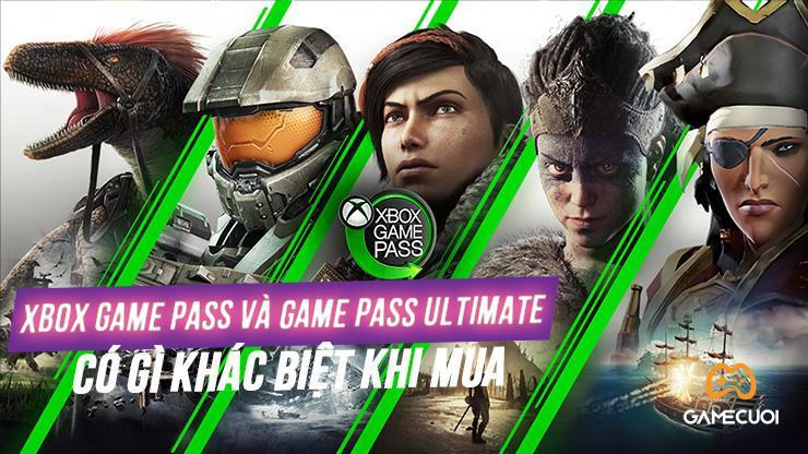Có gì khác giữa 2 dịch vụ Xbox Game Pass khác và Game Pass Ultimate
