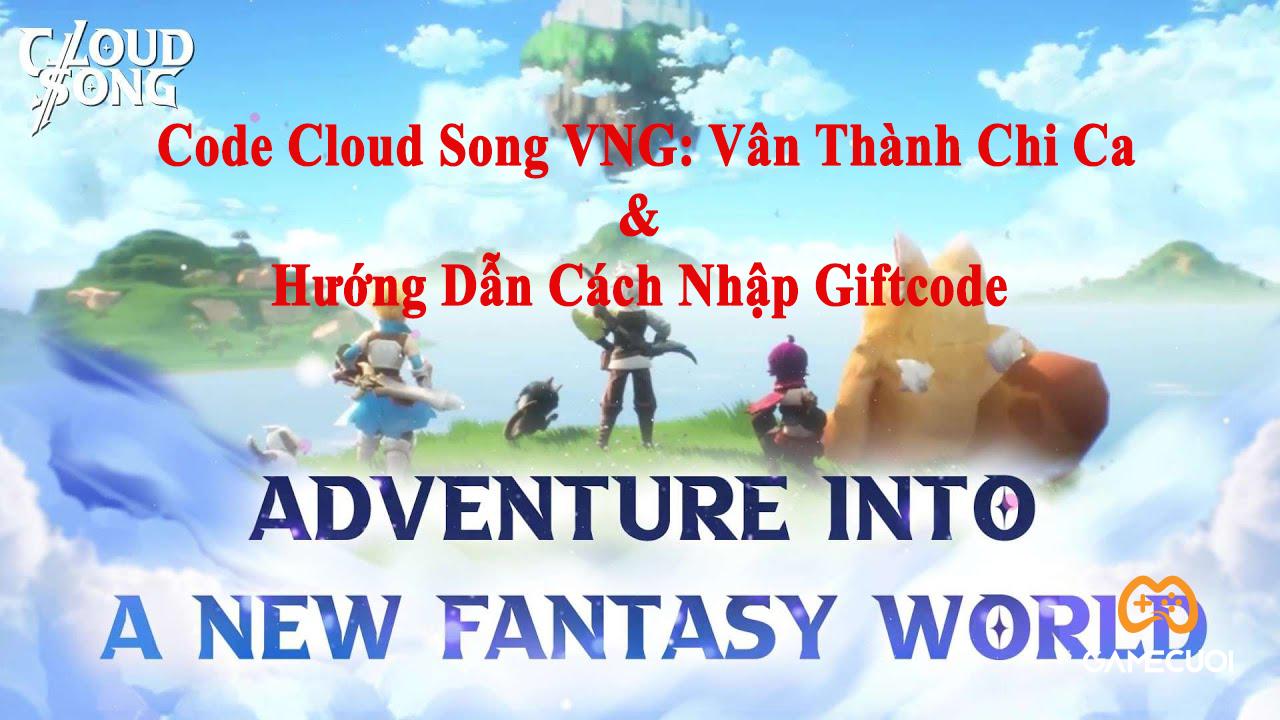 999 Code Cloud Song VNG: Vân Thành Chi Ca Và Hướng Dẫn Nhập Giftcode