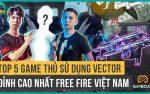 Free Fire: Top 5 Game Thủ Sử Dụng Vector Đỉnh Cao Nhất Việt Nam