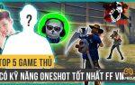 Free Fire: Top 5 Game Thủ Có Kỹ Năng OneShot Tốt Nhất