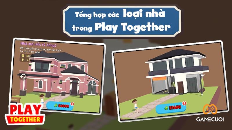 Tổng hợp các loại nhà cực hot trong Play Together