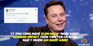 """Elon Musk lộ dấu hiệu lọt hố vôi """"Genshin Impact"""", ngỏ ý muốn gia nhập game trên Twitter"""