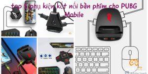 Top 5 phụ kiện kết nối bàn phím cho PUBG Mobile, bắn như PC mà không bị ban?